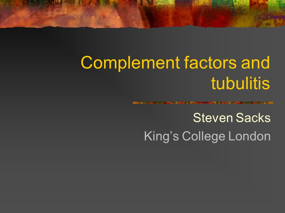 Complement factors and tubulitis Steven Sacks King's College London