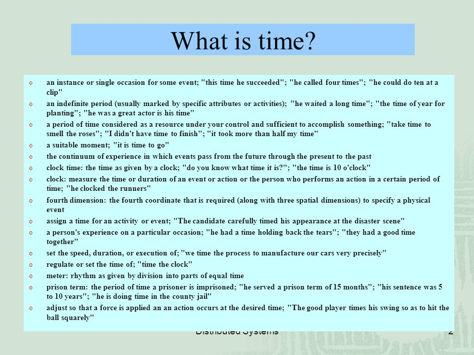 Distributed Systems2 What is time?  an instance or single occasion for some event;