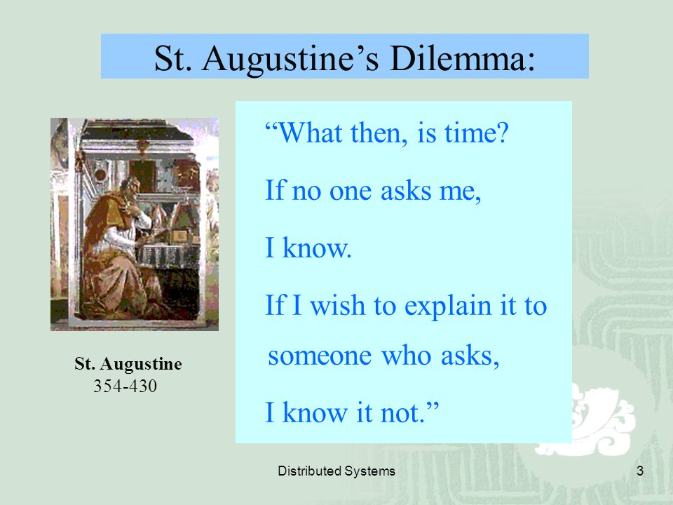 """Distributed Systems3 """"What then, is time? If no one asks me, I know. If I wish to explain it to someone who asks, I know it not."""" St. Augustine's Dile"""