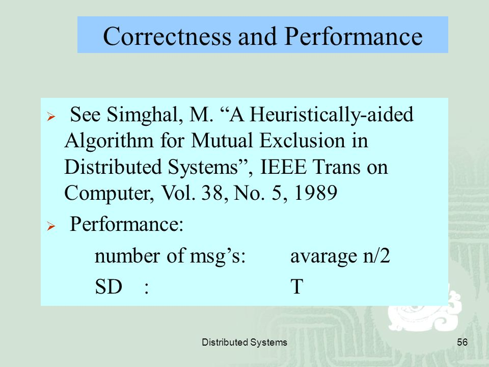 """Distributed Systems56 Correctness and Performance  See Simghal, M. """"A Heuristically-aided Algorithm for Mutual Exclusion in Distributed Systems"""", IEE"""