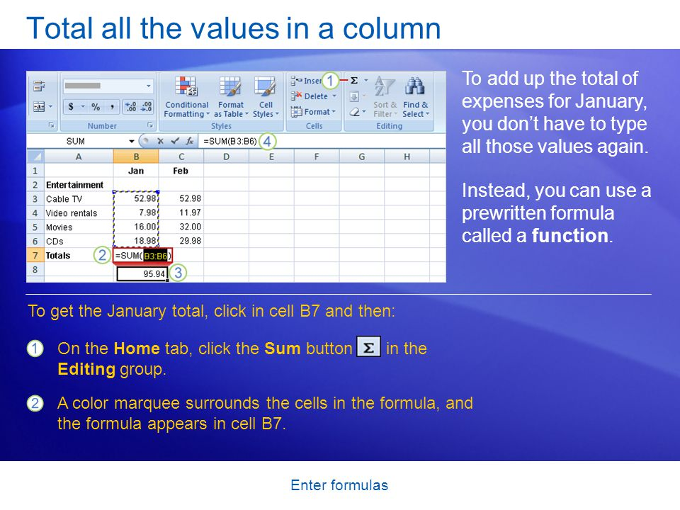 Enter formulas Total all the values in a column To add up the total of expenses for January, you don't have to type all those values again.