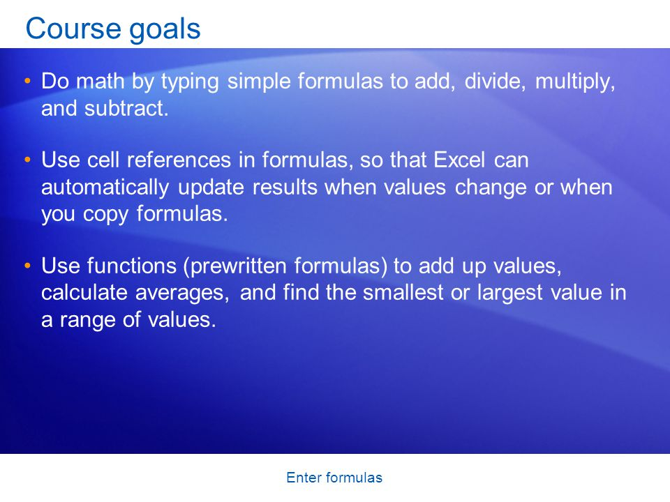 Enter formulas Find more functions Excel offers many other useful functions, such as date and time functions and functions you can use to manipulate text.