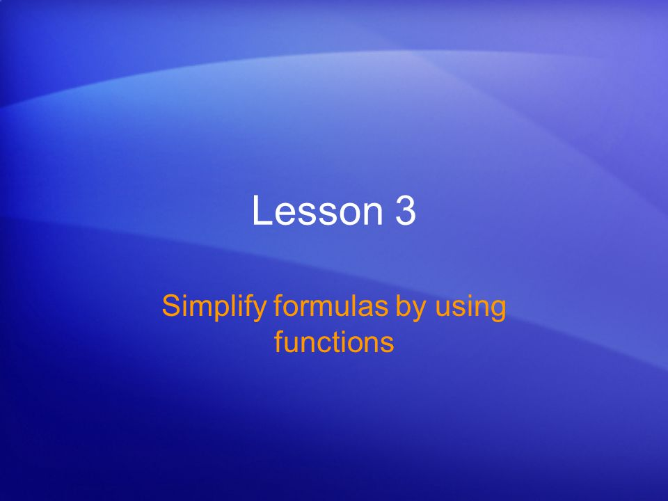 Lesson 3 Simplify formulas by using functions