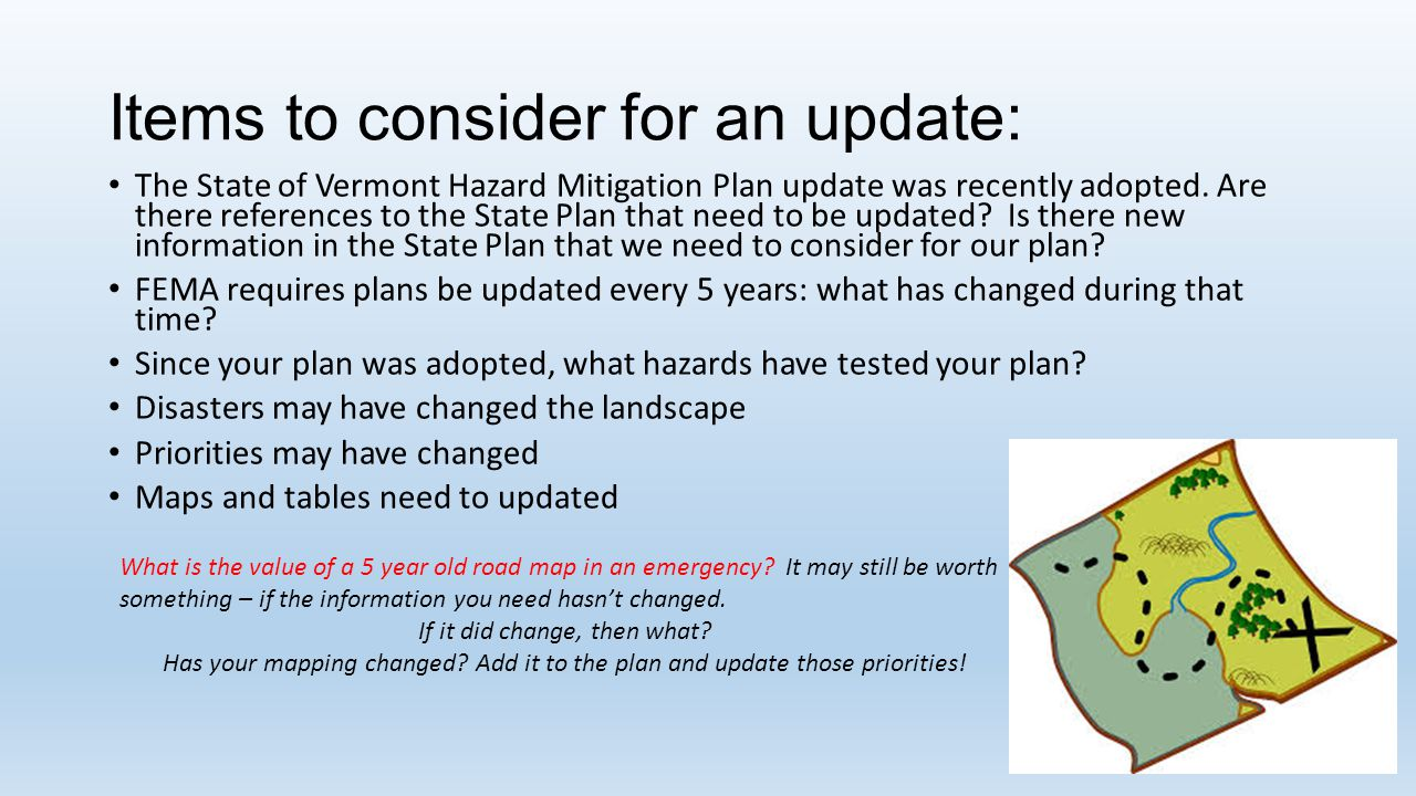 Items to consider for an update: The State of Vermont Hazard Mitigation Plan update was recently adopted.
