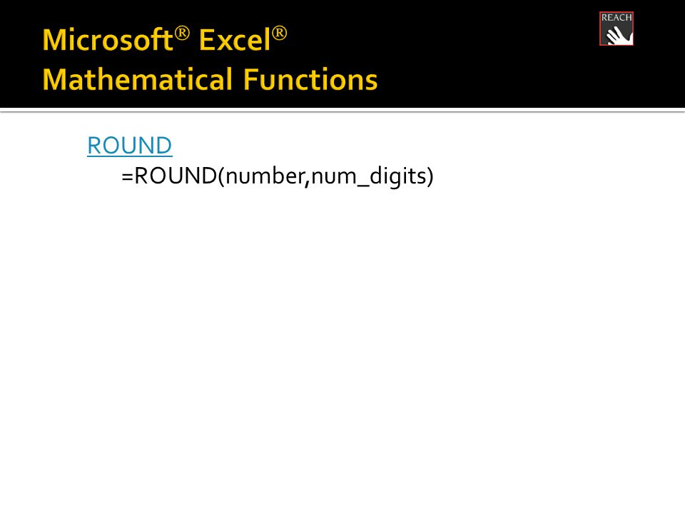 ROUND =ROUND(number,num_digits)