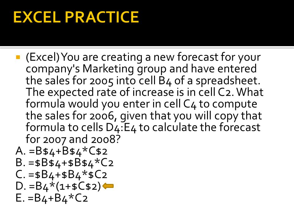  (Excel) You are creating a new forecast for your company s Marketing group and have entered the sales for 2005 into cell B4 of a spreadsheet.