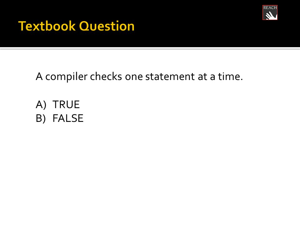 A compiler checks one statement at a time. A)TRUE B)FALSE