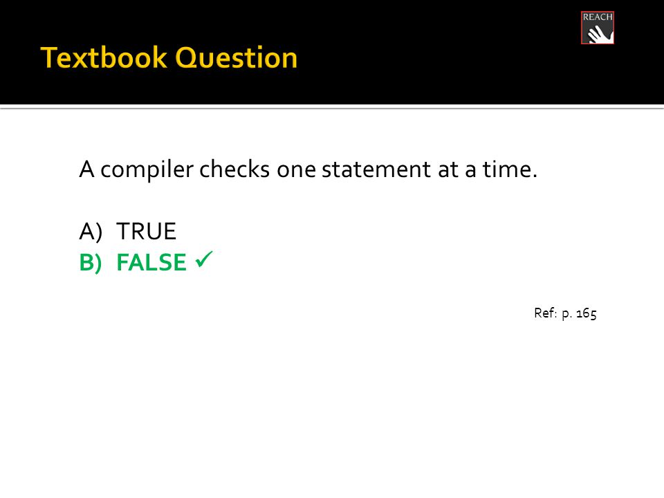 A compiler checks one statement at a time. A)TRUE B)FALSE Ref: p. 165