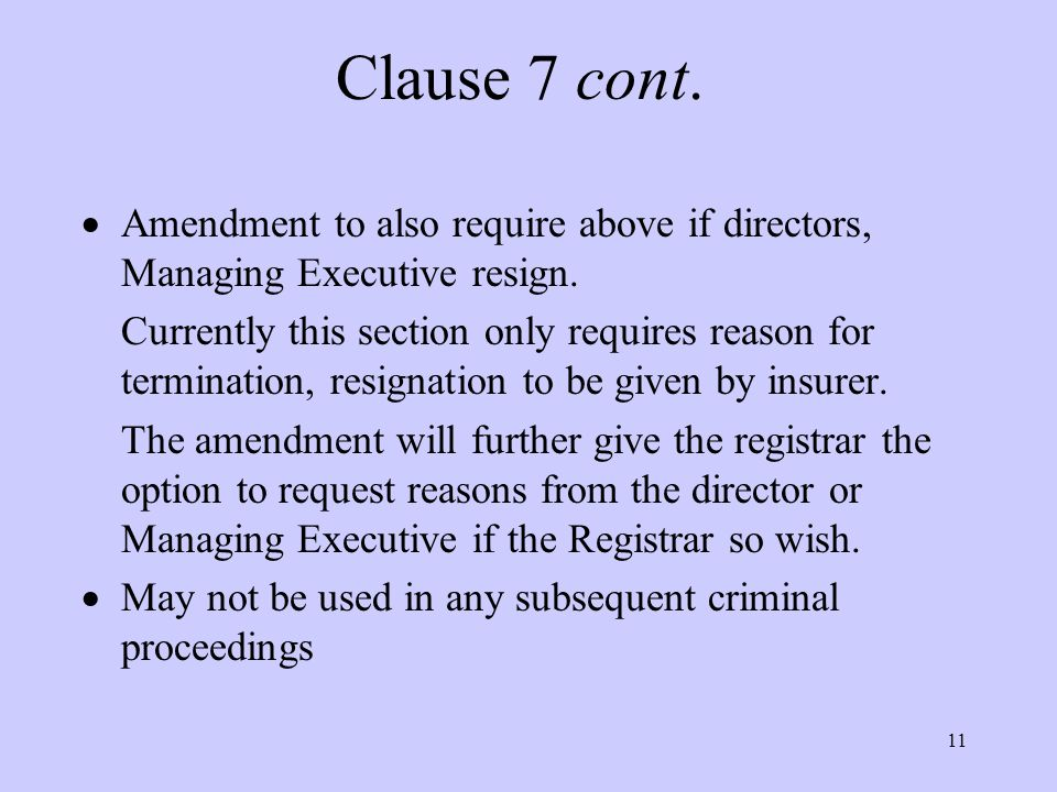 11 Clause 7 cont.  Amendment to also require above if directors, Managing Executive resign.