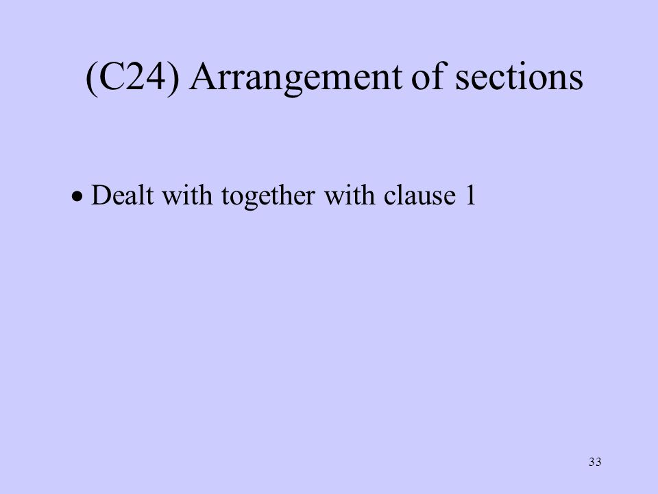 33 (C24) Arrangement of sections  Dealt with together with clause 1