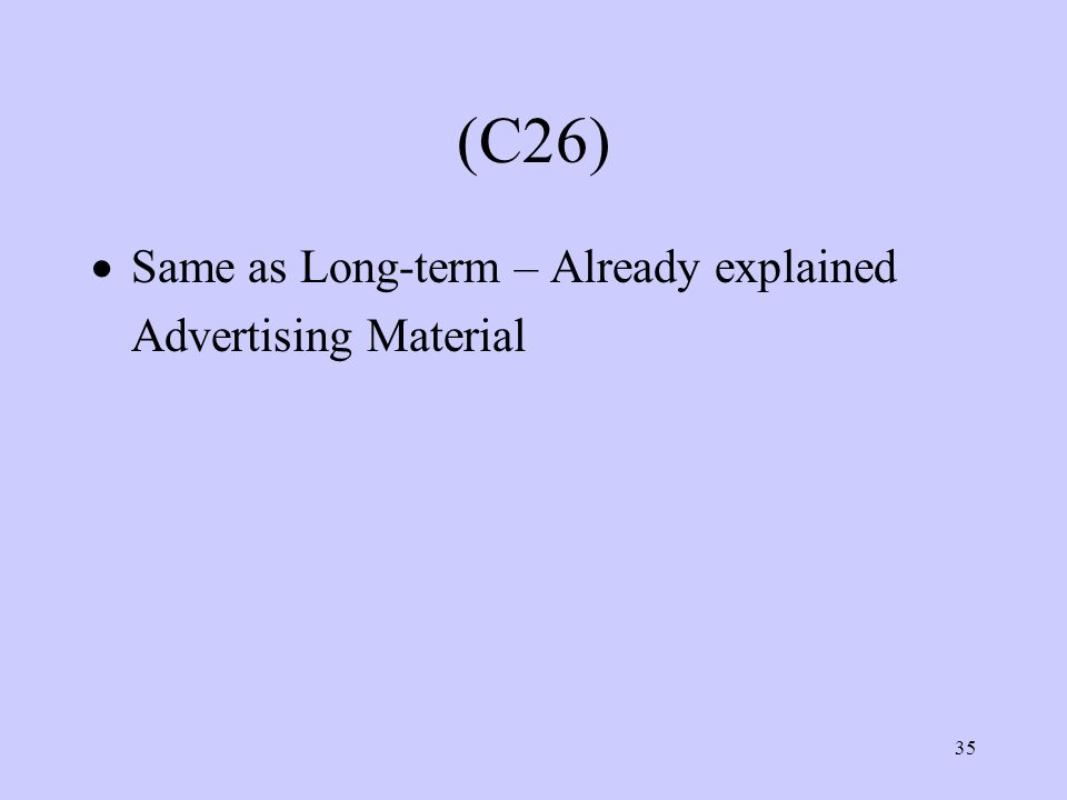 35 (C26)  Same as Long-term – Already explained Advertising Material