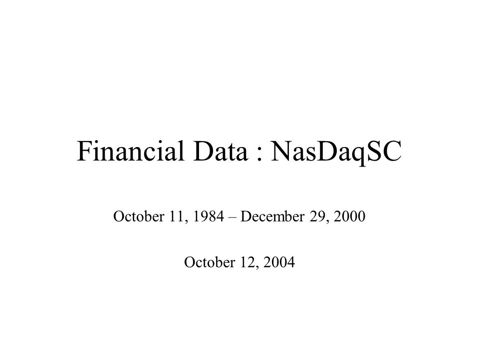 Financial Data : NasDaqSC October 11, 1984 – December 29, 2000 October 12, 2004