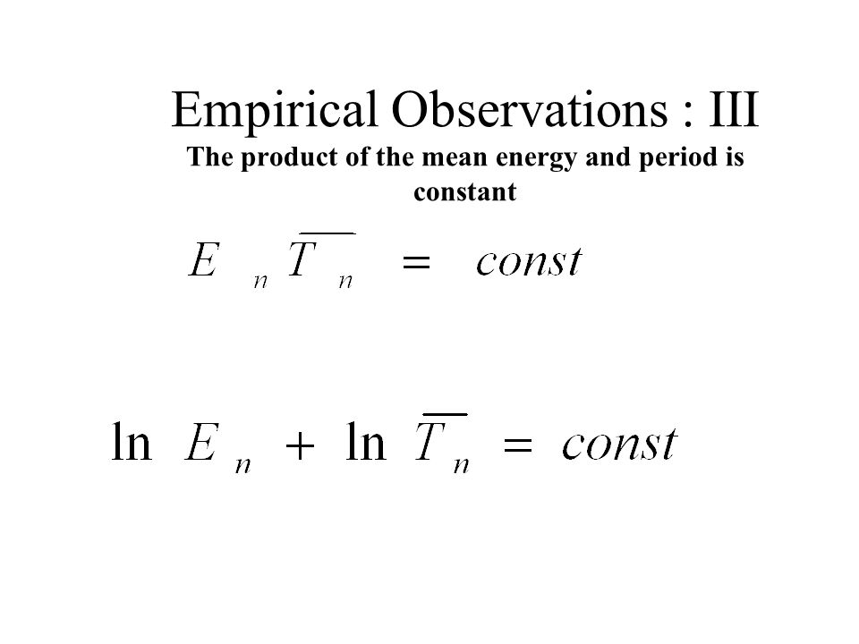 Empirical Observations : III The product of the mean energy and period is constant