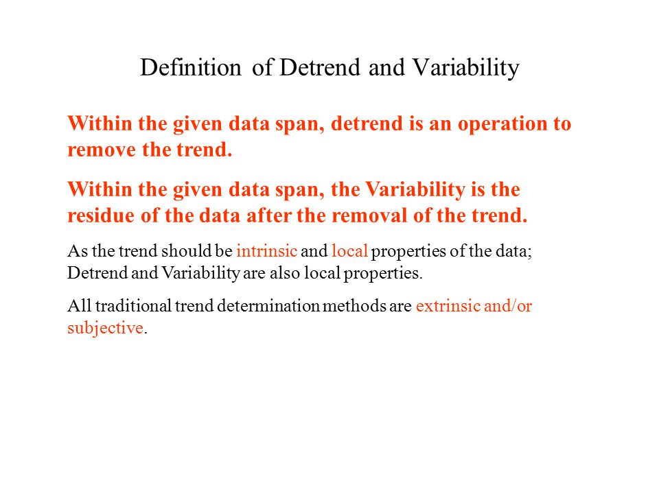 Definition of Detrend and Variability Within the given data span, detrend is an operation to remove the trend.