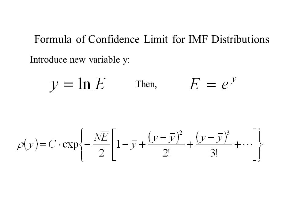 Formula of Confidence Limit for IMF Distributions Introduce new variable y: Then,