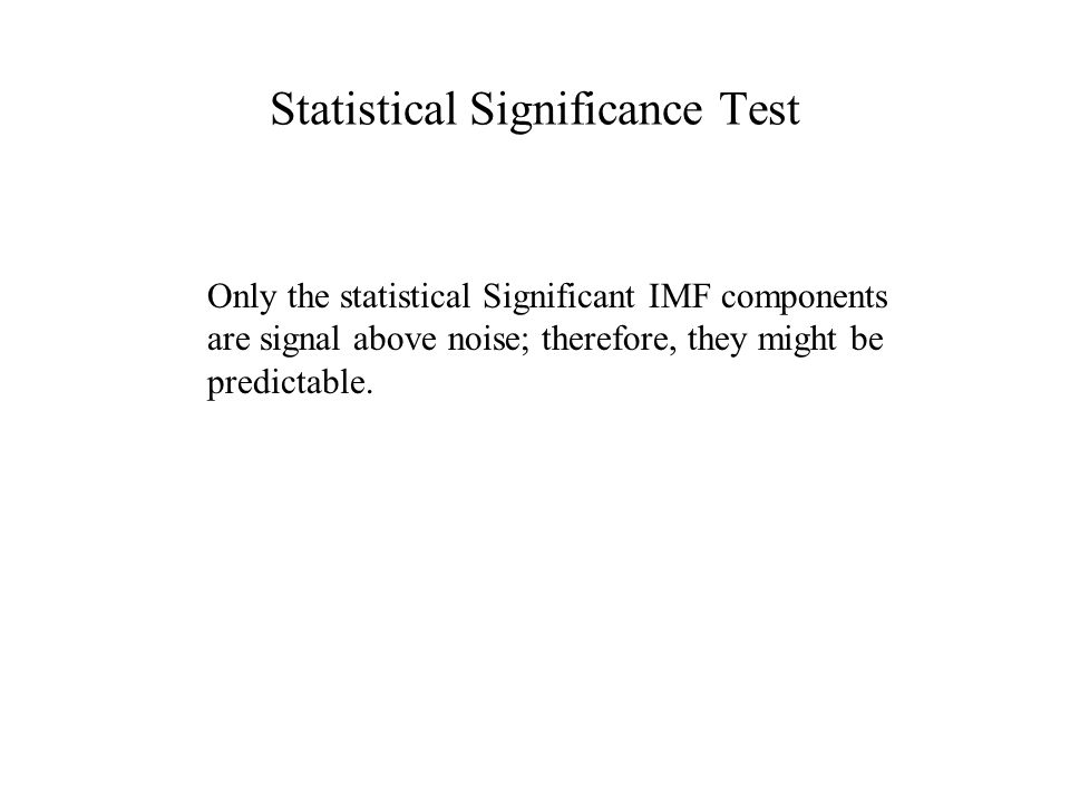 Statistical Significance Test Only the statistical Significant IMF components are signal above noise; therefore, they might be predictable.