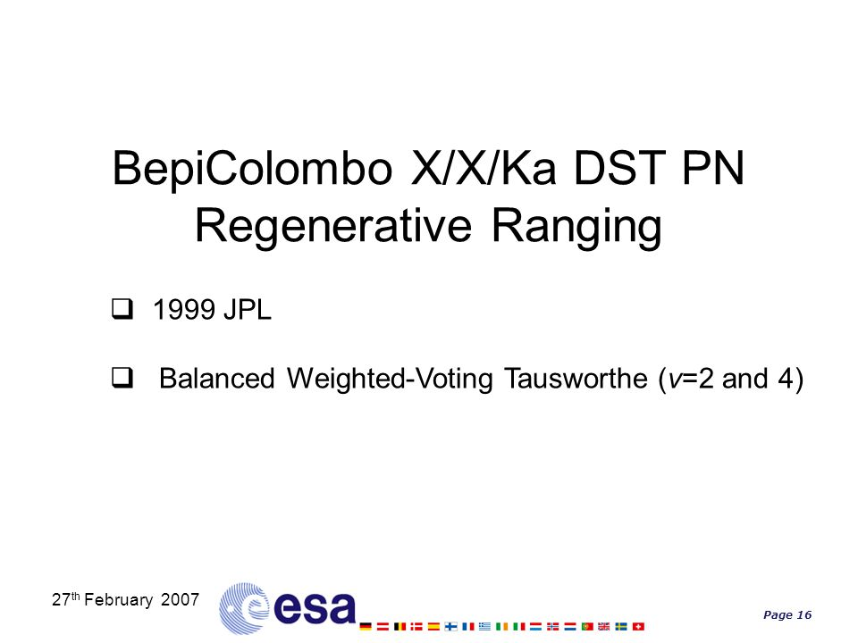Page 16 27 th February 2007 BepiColombo X/X/Ka DST PN Regenerative Ranging  1999 JPL  Balanced Weighted-Voting Tausworthe (v=2 and 4)