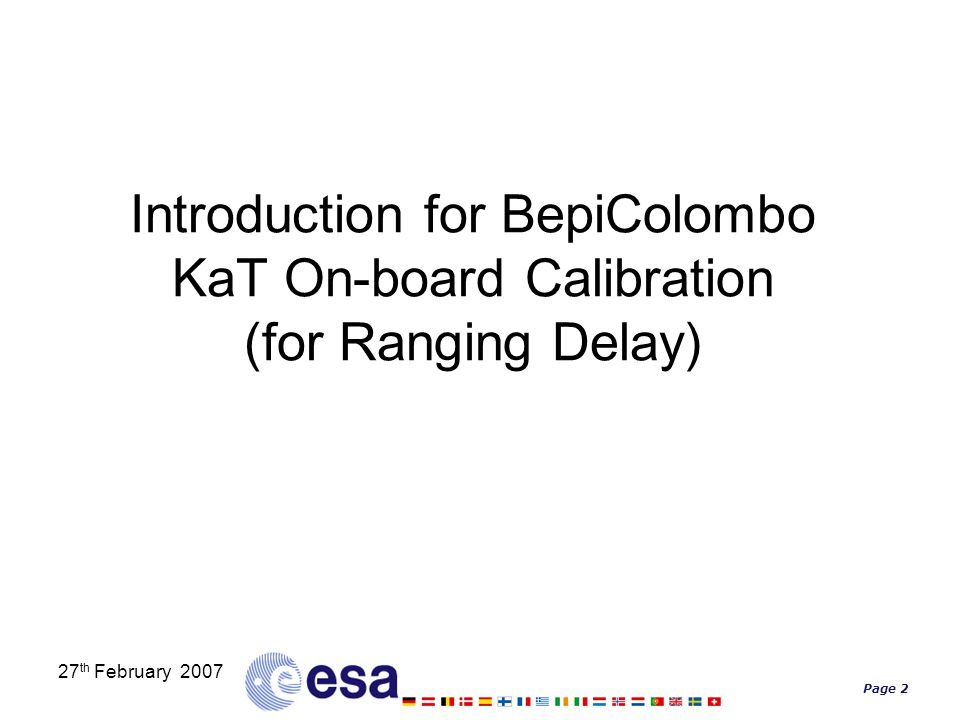 Page 2 27 th February 2007 Introduction for BepiColombo KaT On-board Calibration (for Ranging Delay)