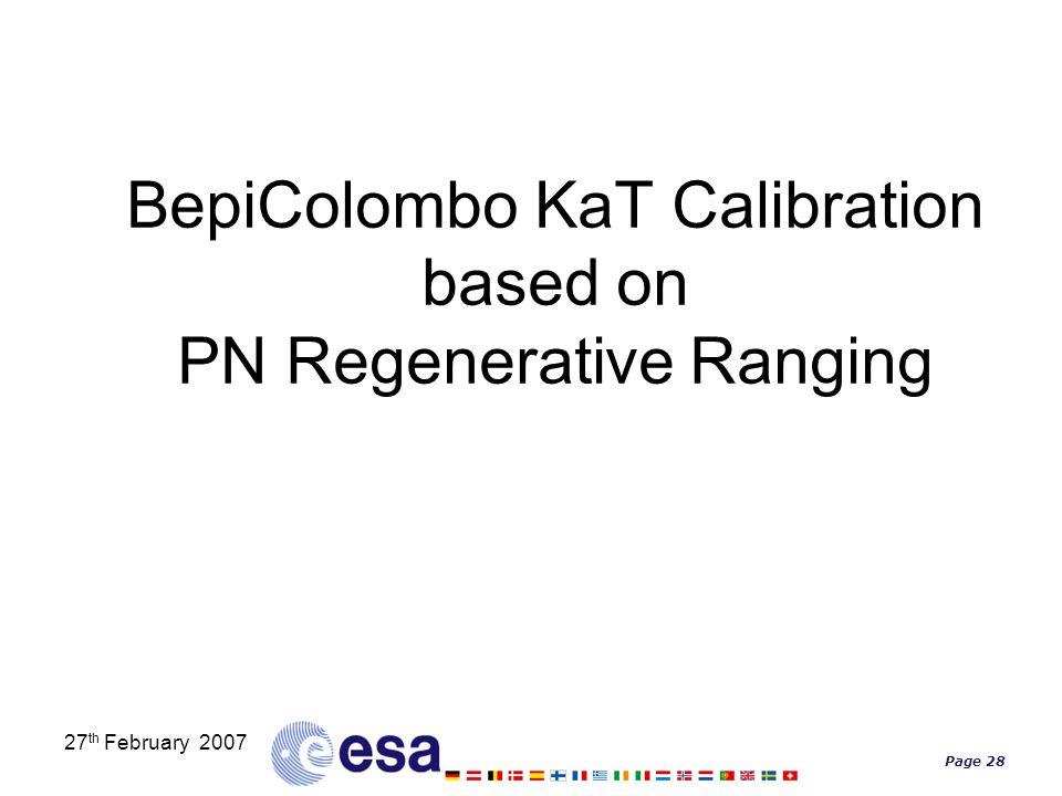Page 28 27 th February 2007 BepiColombo KaT Calibration based on PN Regenerative Ranging