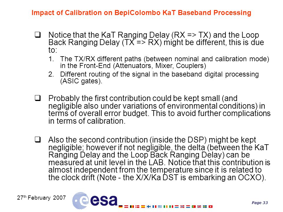 Page 33 27 th February 2007 Impact of Calibration on BepiColombo KaT Baseband Processing  Notice that the KaT Ranging Delay (RX => TX) and the Loop B
