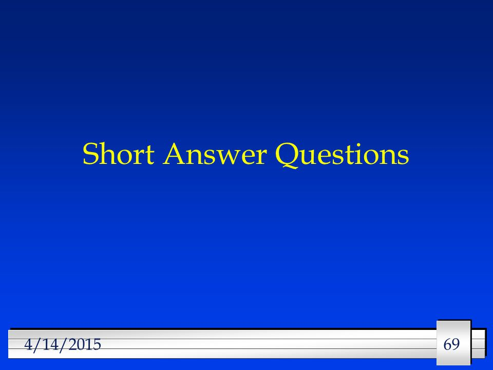 69 4/14/2015 Short Answer Questions