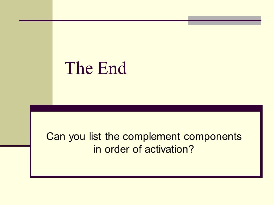 The End Can you list the complement components in order of activation