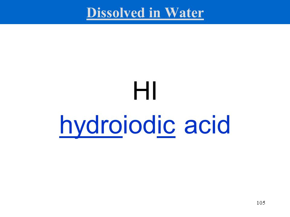 105 HI hydroiodic acid Dissolved in Water