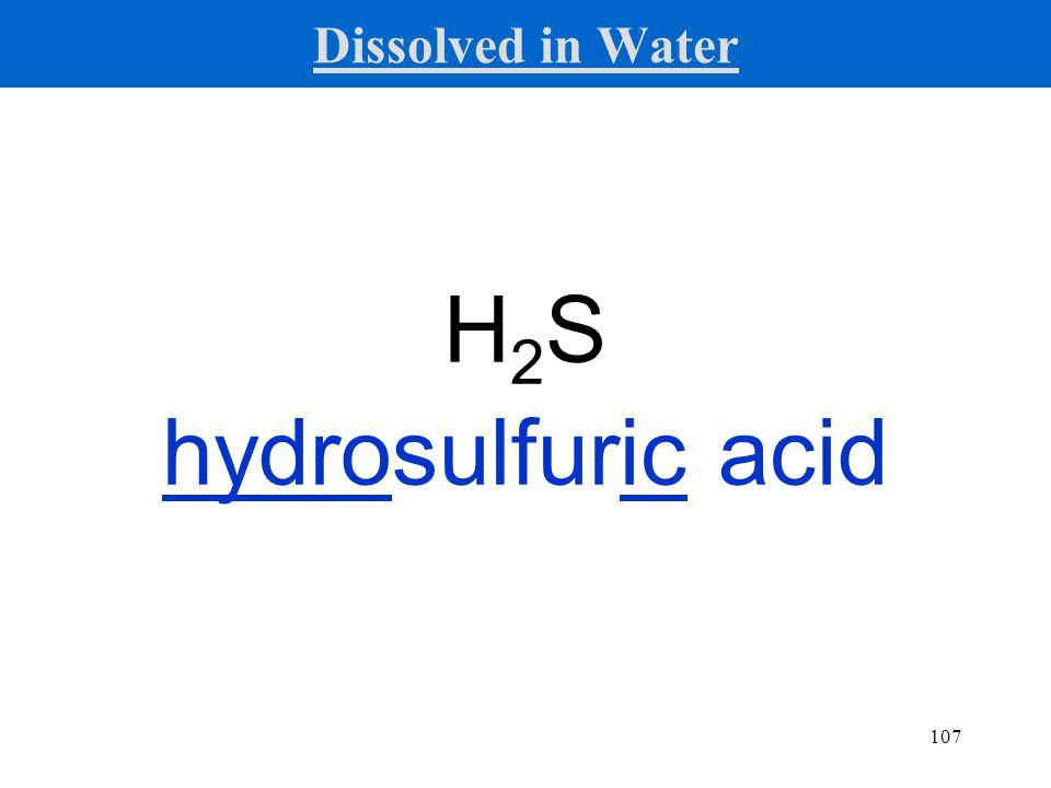 107 H2SH2S hydrosulfuric acid Dissolved in Water