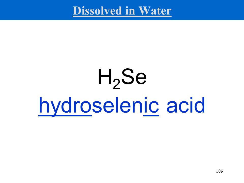 109 H 2 Se hydroselenic acid Dissolved in Water