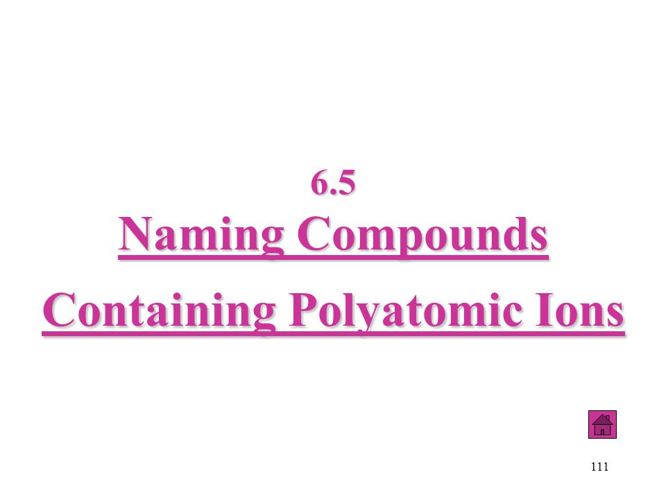 111 6.5 Naming Compounds Containing Polyatomic Ions