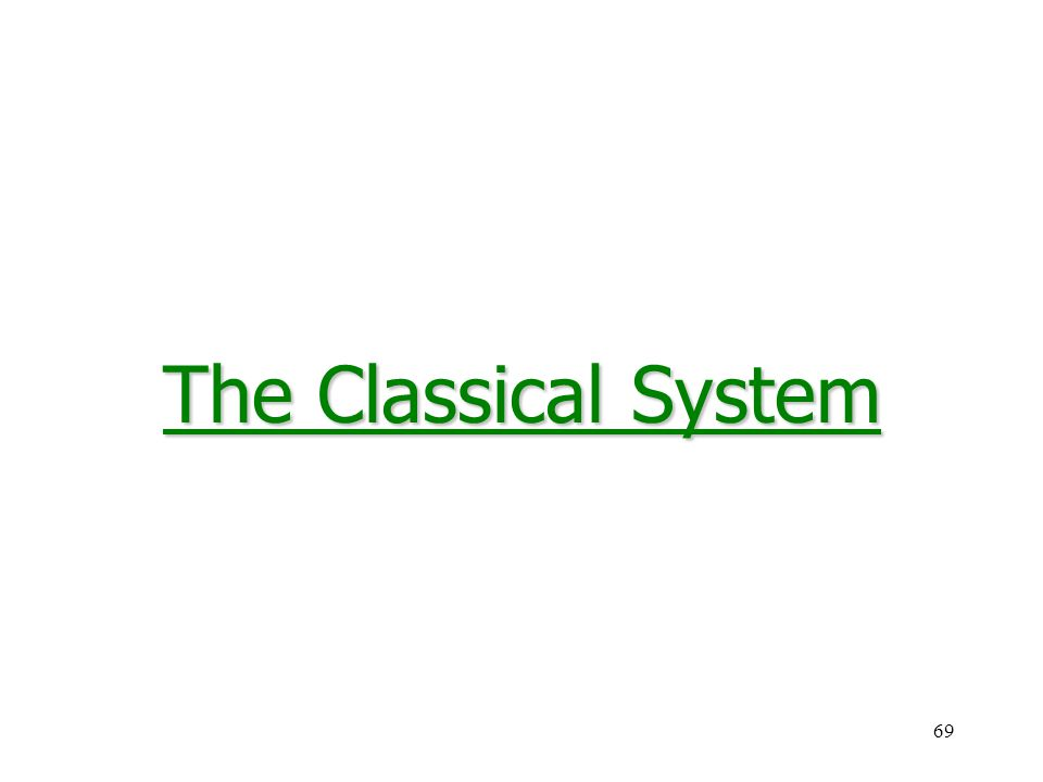 69 The Classical System