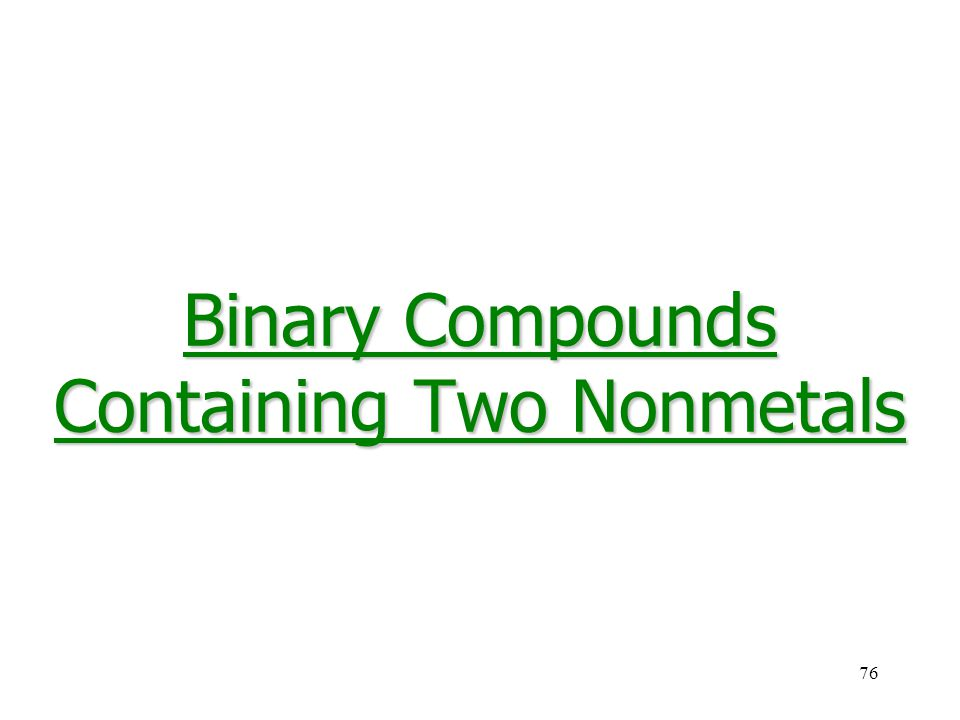 76 Binary Compounds Containing Two Nonmetals