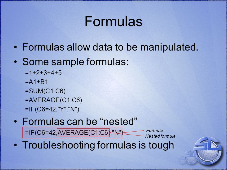 Formulas Formulas allow data to be manipulated.
