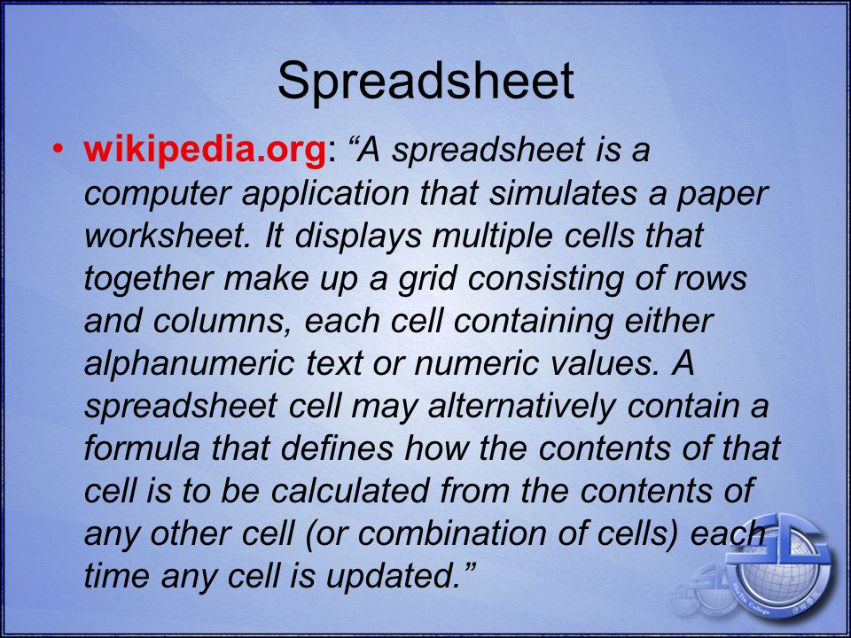 Spreadsheet wikipedia.org: A spreadsheet is a computer application that simulates a paper worksheet.