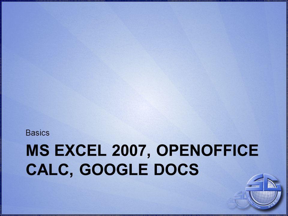 OpenOffice Calc 1. 2. 3. New Document MS Excel 2007 1. 2. Google Docs 1. 2.