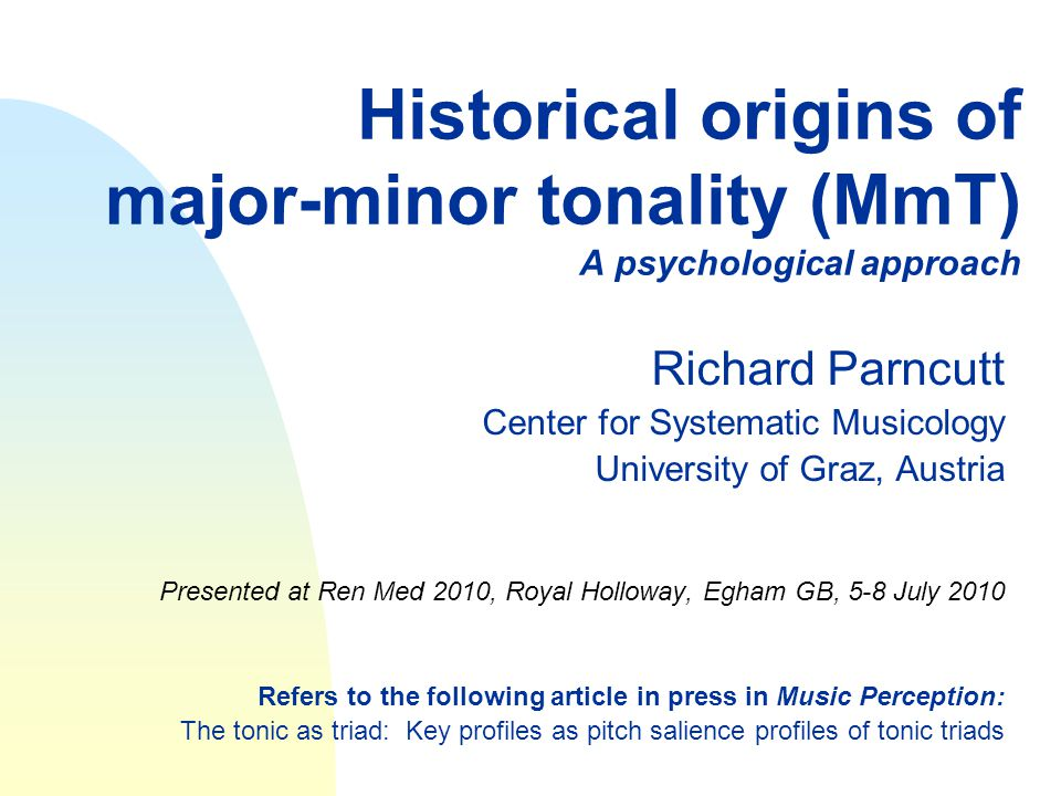 Historical origins of major-minor tonality (MmT) A psychological approach Richard Parncutt Center for Systematic Musicology University of Graz, Austri