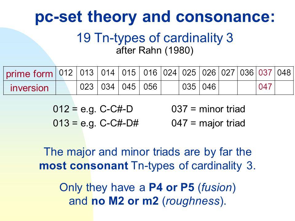 pc-set theory and consonance: 19 Tn-types of cardinality 3 after Rahn (1980) 012 = e.g. C-C#-D 013 = e.g. C-C#-D# prime form 0120130140150160240250260