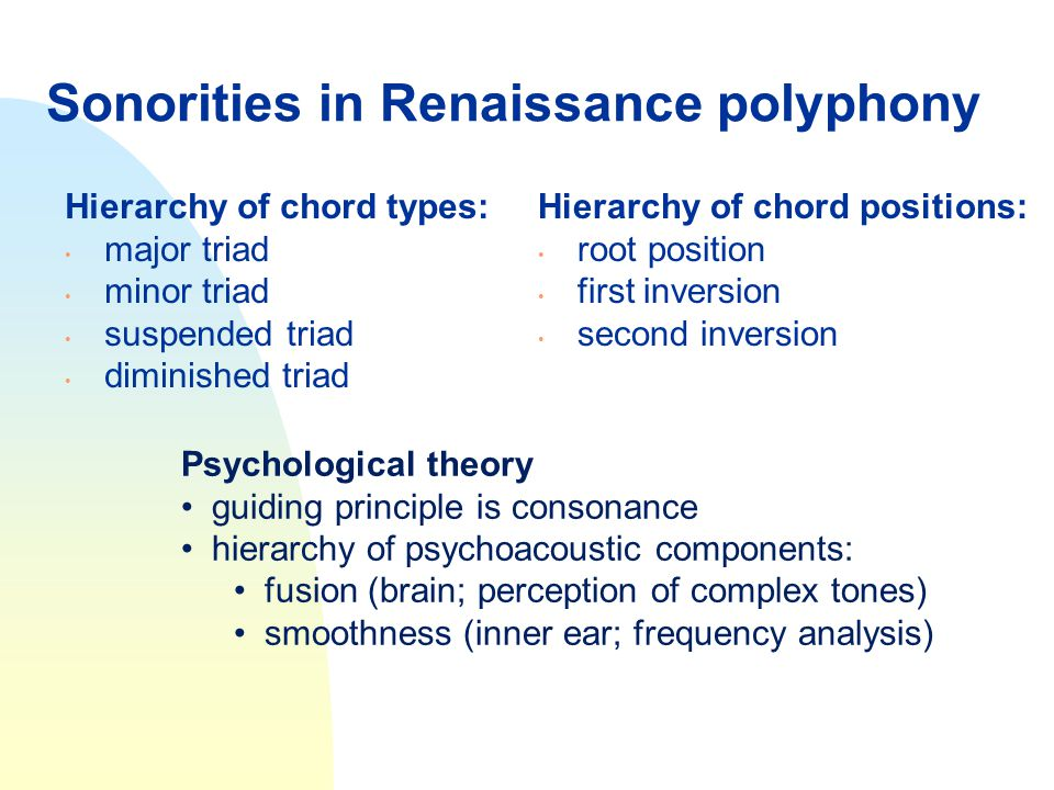 Sonorities in Renaissance polyphony Hierarchy of chord types: major triad minor triad suspended triad diminished triad Hierarchy of chord positions: r