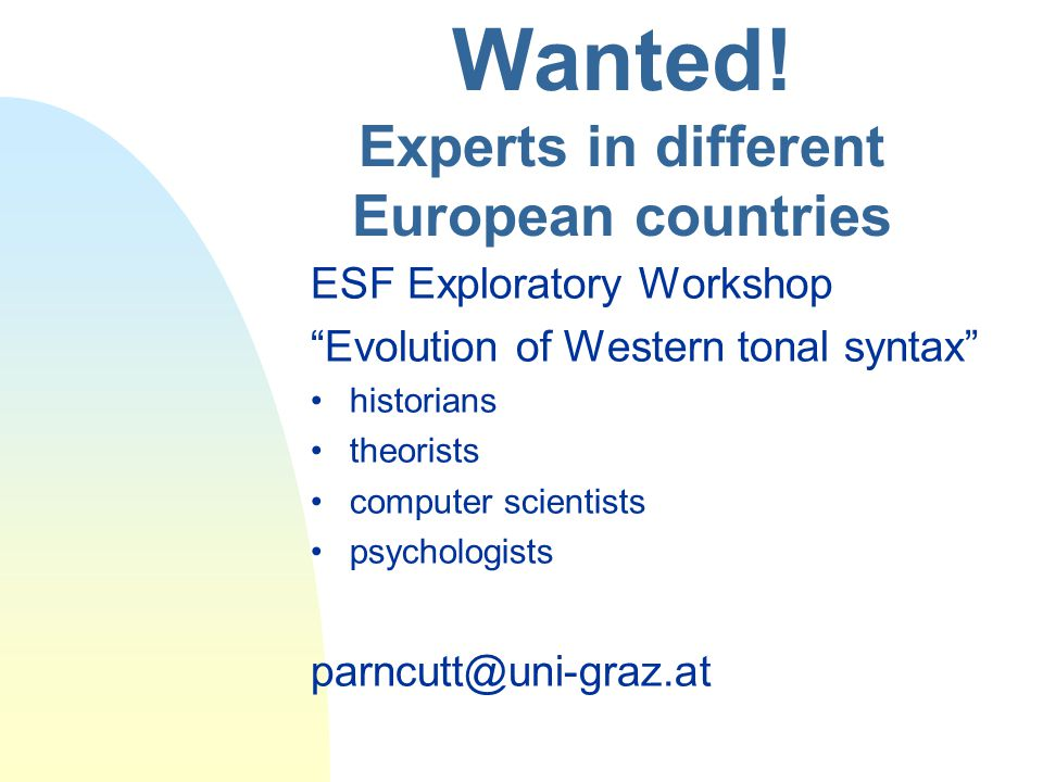 """Wanted! Experts in different European countries ESF Exploratory Workshop """"Evolution of Western tonal syntax"""" historians theorists computer scientists"""