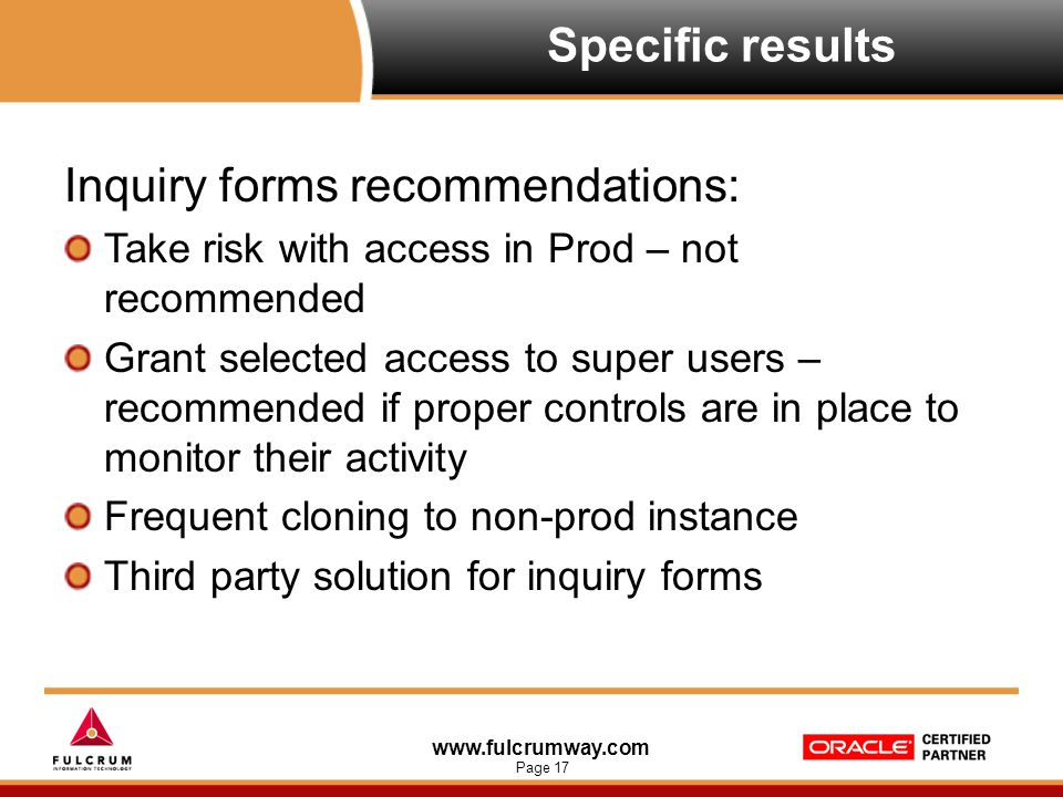www.fulcrumway.com Page 17 Specific results Inquiry forms recommendations: Take risk with access in Prod – not recommended Grant selected access to su