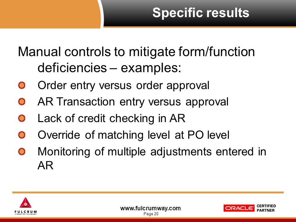 www.fulcrumway.com Page 20 Specific results Manual controls to mitigate form/function deficiencies – examples: Order entry versus order approval AR Tr