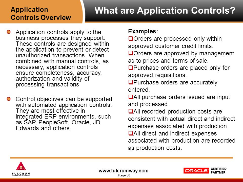 www.fulcrumway.com Page 30 What are Application Controls? Application controls apply to the business processes they support. These controls are design