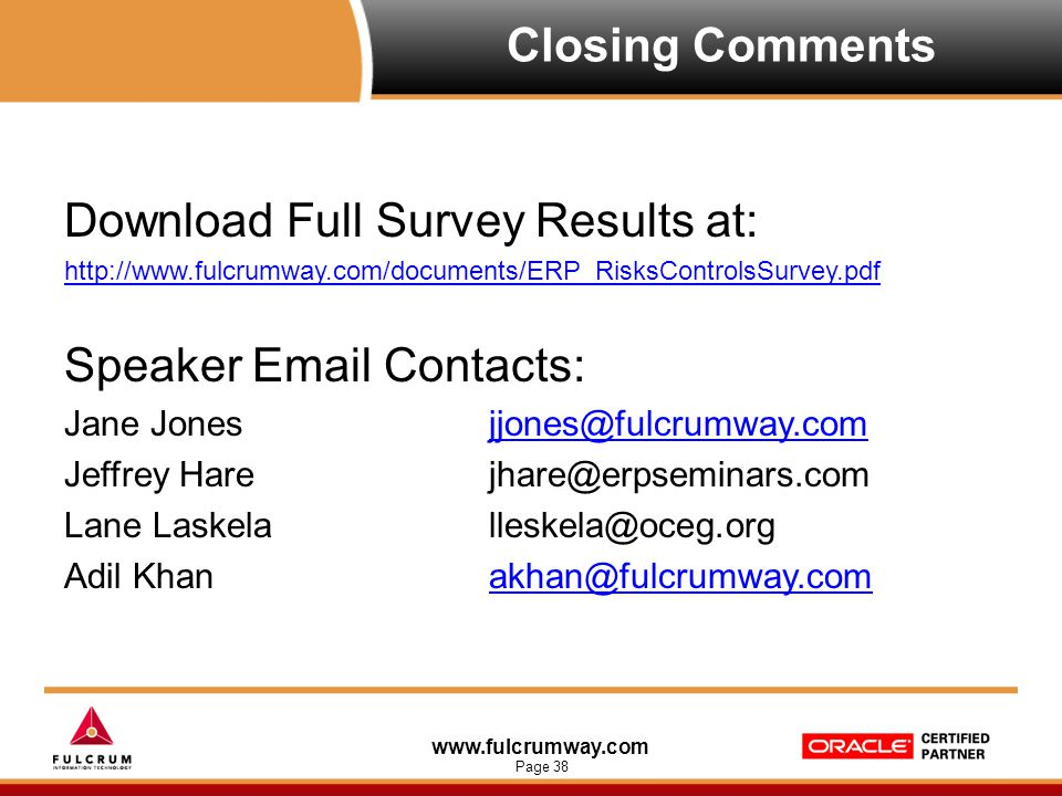 www.fulcrumway.com Page 38 Closing Comments Download Full Survey Results at: http://www.fulcrumway.com/documents/ERP_RisksControlsSurvey.pdf Speaker E