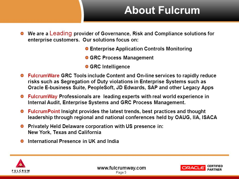www.fulcrumway.com Page 5 About Fulcrum We are a Leading provider of Governance, Risk and Compliance solutions for enterprise customers. Our solutions