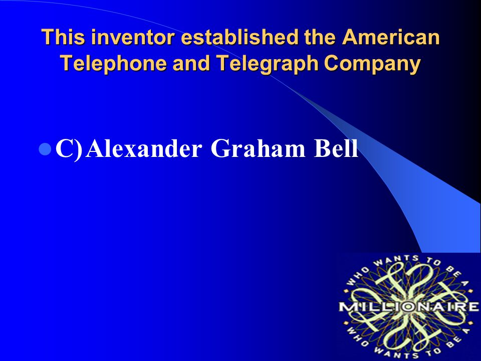 This inventor established the American Telephone and Telegraph Company A)Andrew Carnegie B)Henry Bessemer C)Alexander Graham Bell D)Samuel F.