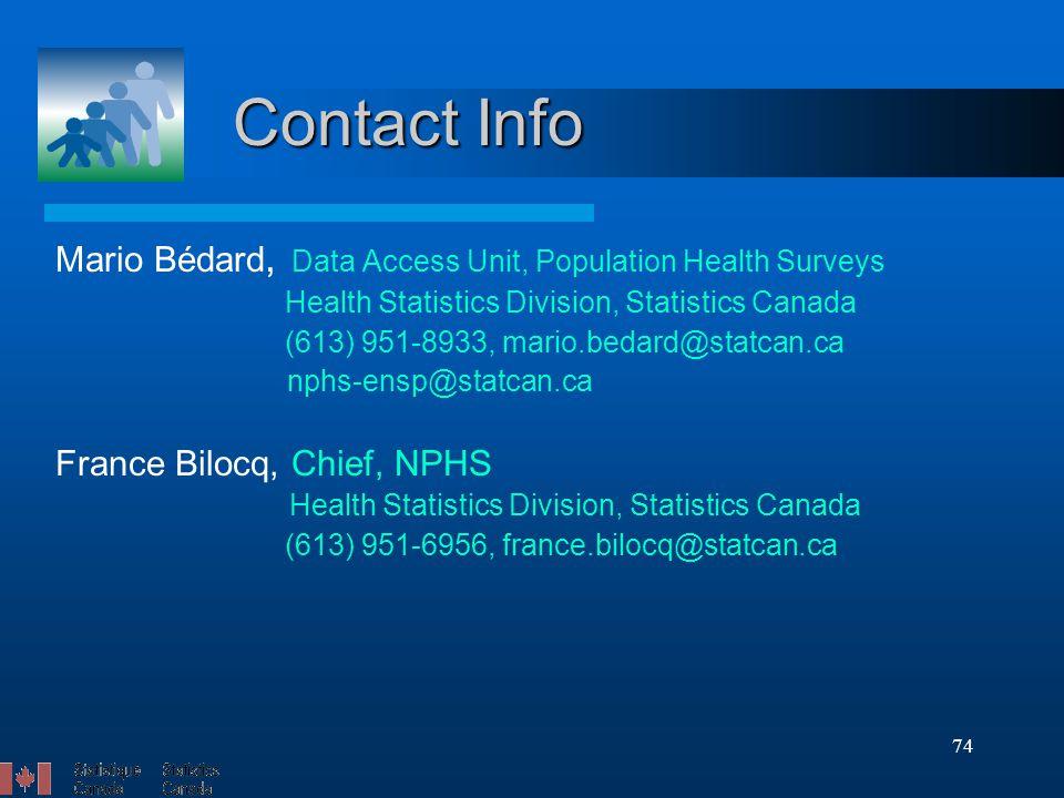 74 Contact Info Mario Bédard, Data Access Unit, Population Health Surveys Health Statistics Division, Statistics Canada (613) 951-8933, mario.bedard@statcan.ca nphs-ensp@statcan.ca France Bilocq, Chief, NPHS Health Statistics Division, Statistics Canada (613) 951-6956, france.bilocq@statcan.ca