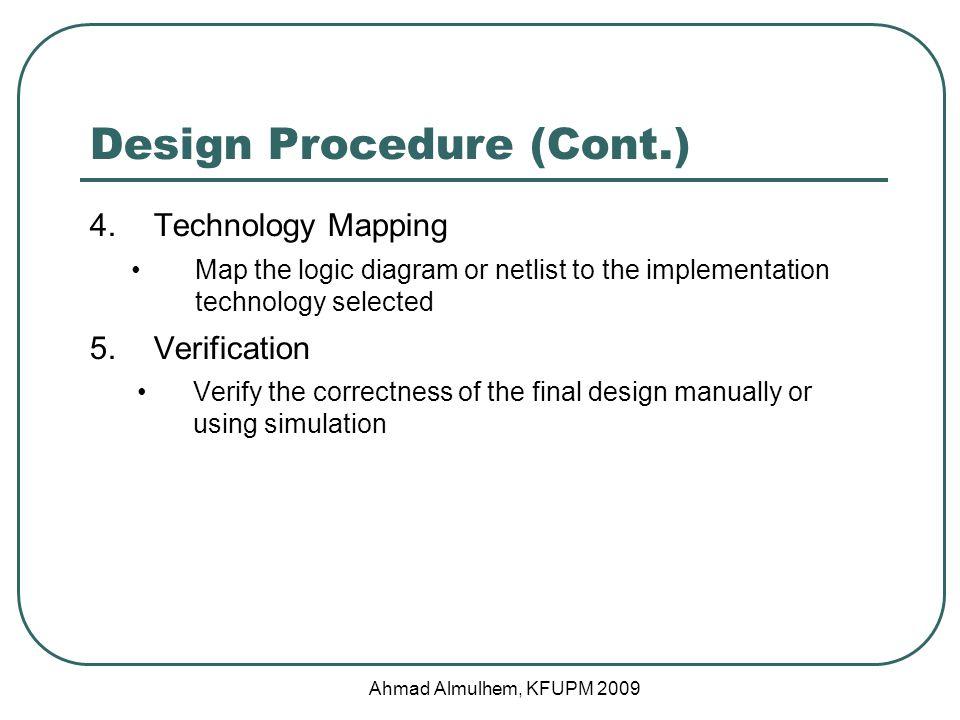 Example 3: BCD to 7 Segment Display Controller (Optimization) AB 00 01 11 10 00 01 11 10 1 0 1 1 0 1 1 1 0 0 1 1 0 0 C0 AB 00 01 11 10 00 01 11 10 1 1 1 0 1 1 0 0 1 1 0 0 C2 AB 00 01 11 10 00 01 11 10 1 0 1 1 0 1 0 0 1 1 0 0 C3 AB 00 01 11 10 00 01 11 10 1 1 1 0 0 0 1 1 0 0 C1 CD Ahmad Almulhem, KFUPM 2009
