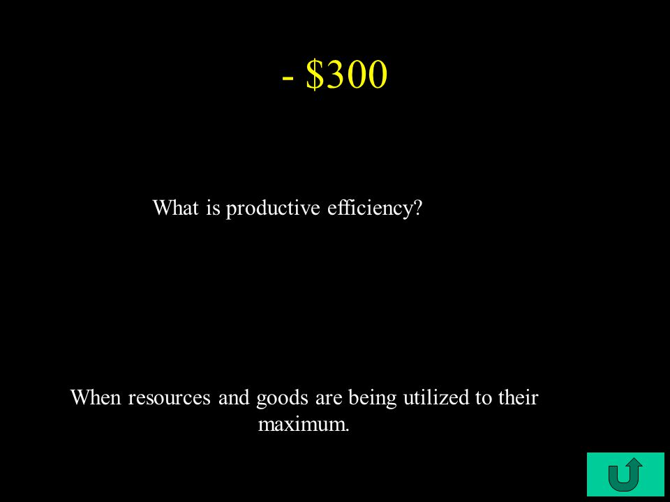 C4-$100 - $200 What is allocative efficiency When resources and goods are distributed.
