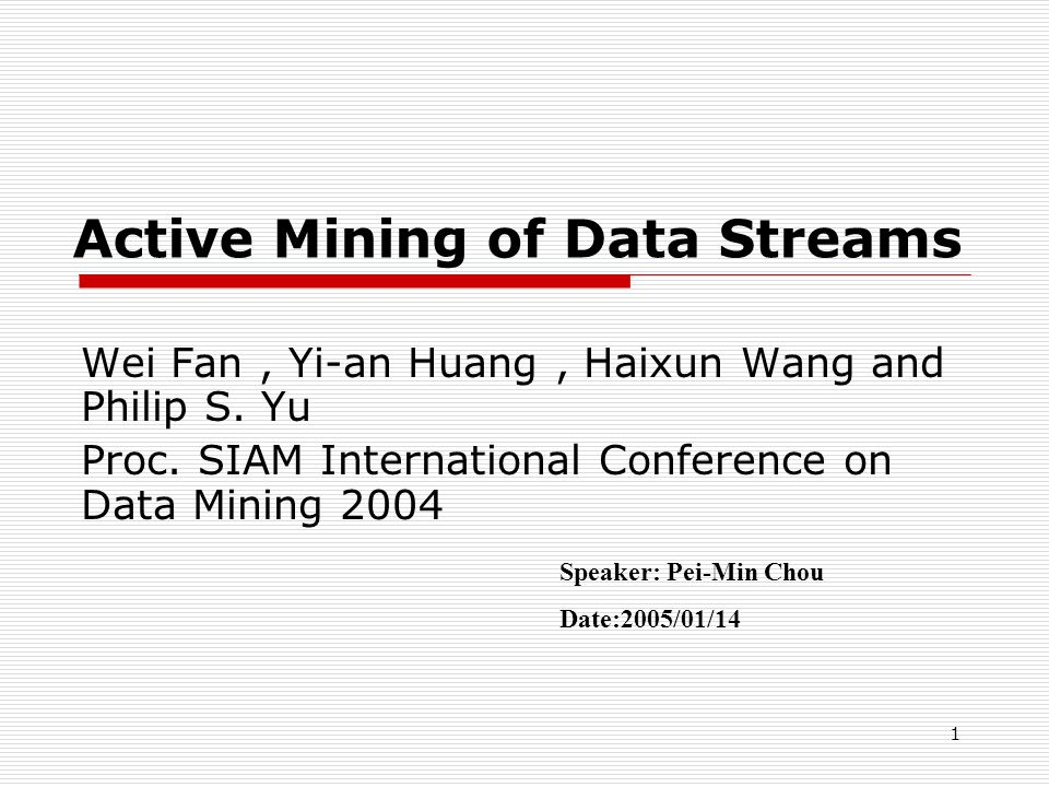 1 Active Mining of Data Streams Wei Fan, Yi-an Huang, Haixun Wang and Philip S.
