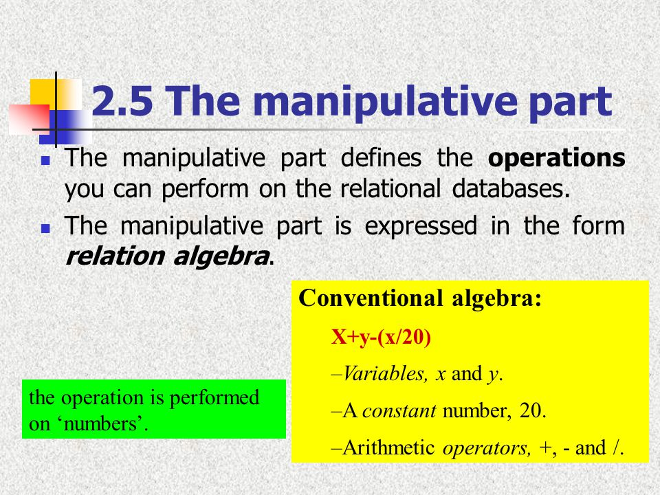 2.5 The manipulative part The manipulative part defines the operations you can perform on the relational databases.